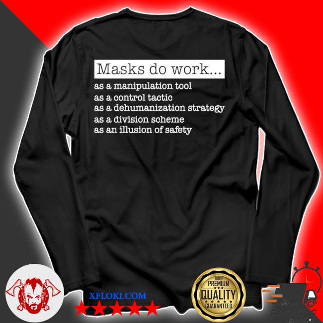 Masks do work as a manipulation tool as a control tactic s longsleeve