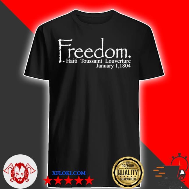 Freedom haitian revolution january 11804 shirt