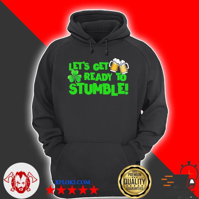 Let's get ready to stumble s hoodie