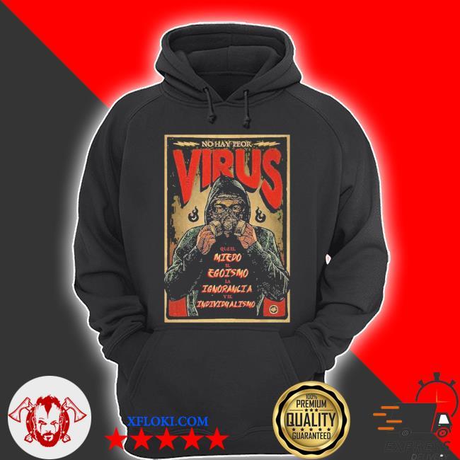 No hay peor virus que el miedo el egoismo LA ignorancia y el individualismo s hoodie
