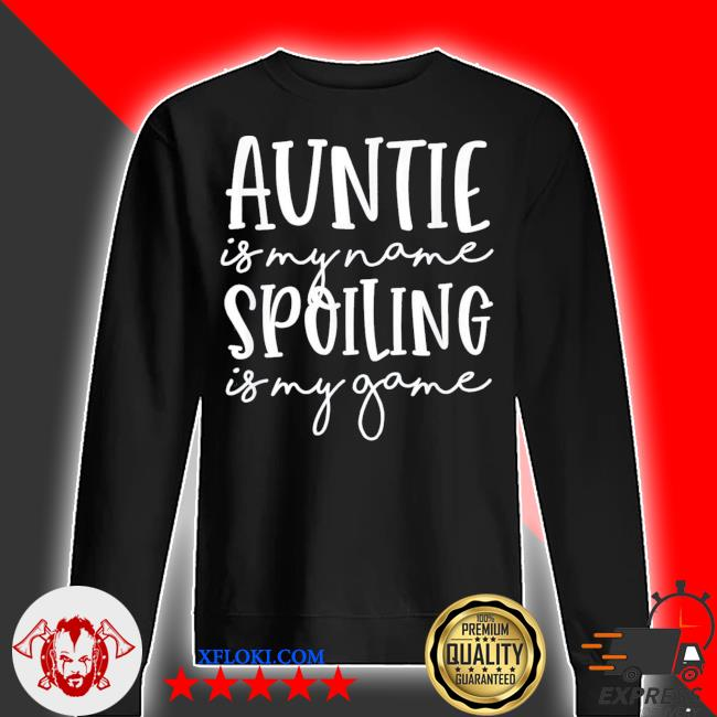 Auntie is my name spoiling is my game funny aunt mothers day gift s sweater