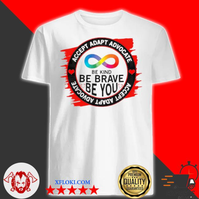 Accept adapt advocate be kind be brave be you shirt