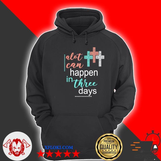Alot can happen in 3 days Jesus god new 2021 s hoodie