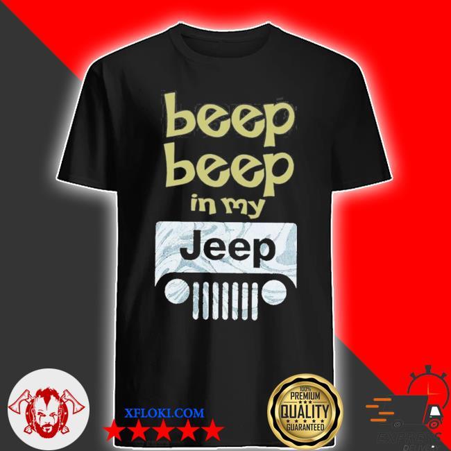 Beep beep in my jeep new 2021 shirt
