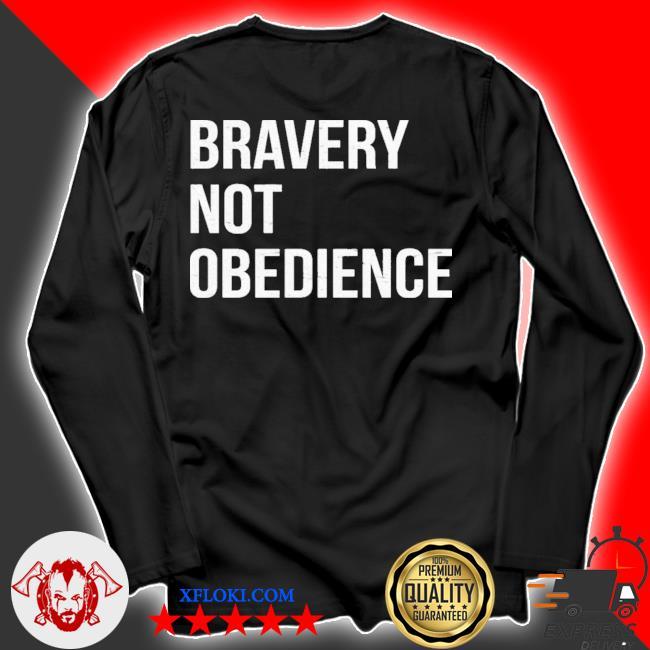 Bravery not obedience new 2021 s longsleeve
