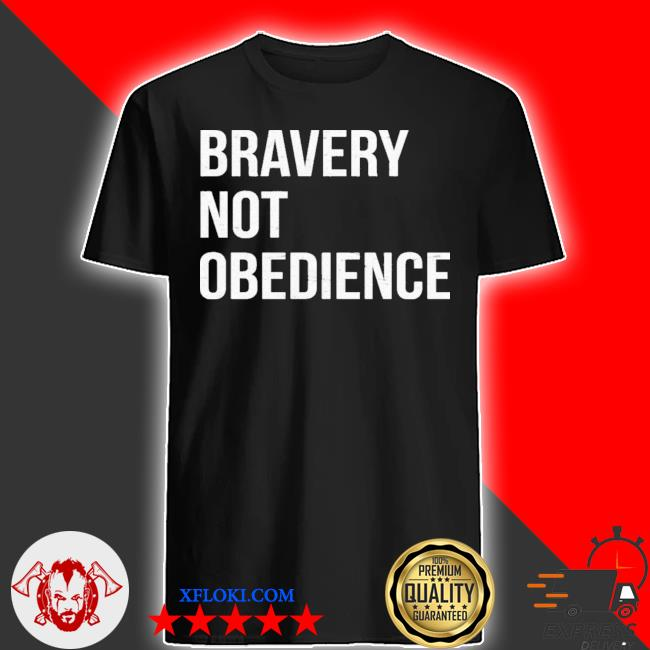 Bravery not obedience new 2021 shirt