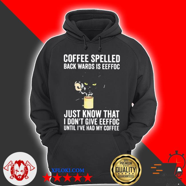 Coffee spelled back wards is eeffoc just know that I don't give eeffoc black cat drink coffee new 2021 s hoodie