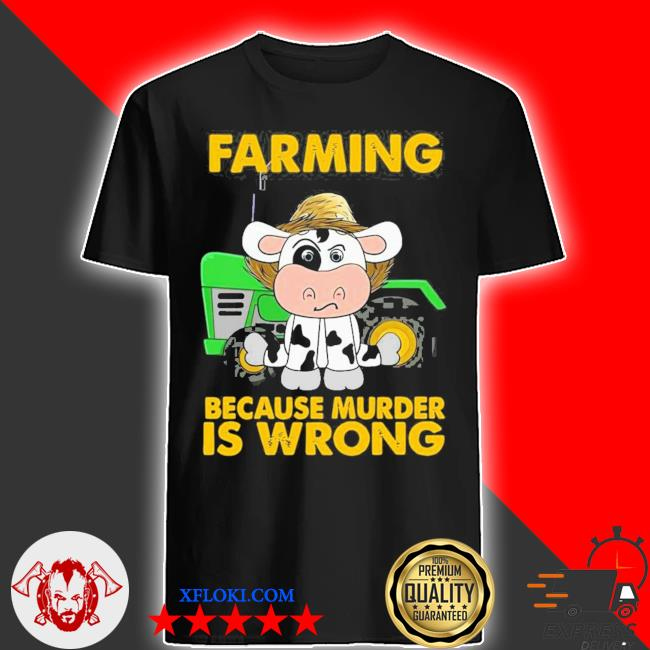 Cow farming because murder is wrong new 2021 shirt