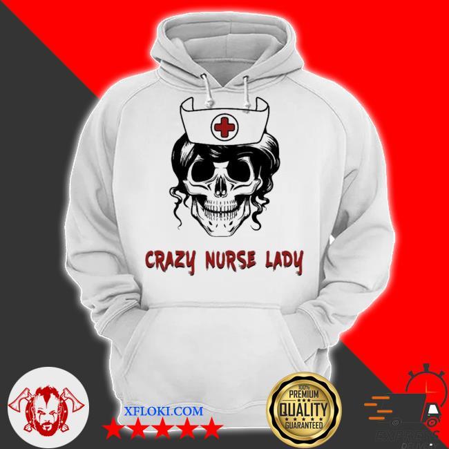 Crazy nurse lady new 2021 s hoodie