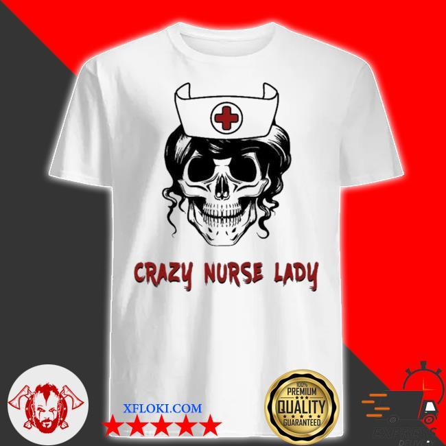 Crazy nurse lady new 2021 shirt