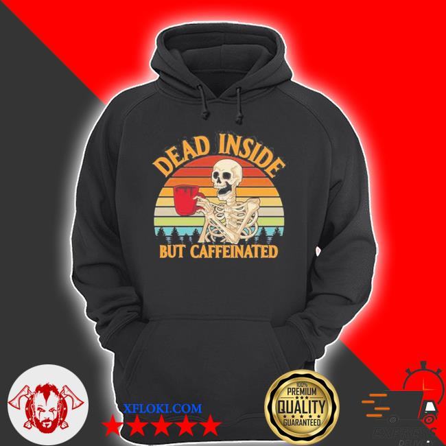 Dead inside but caffeinated coffee vintage 2021 shir s hoodie