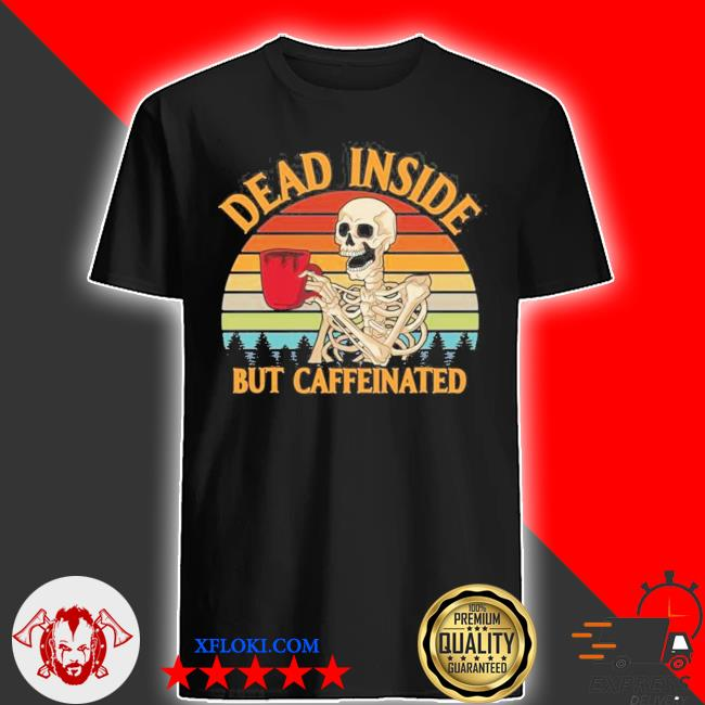 Dead inside but caffeinated coffee vintage 2021 shir shirt