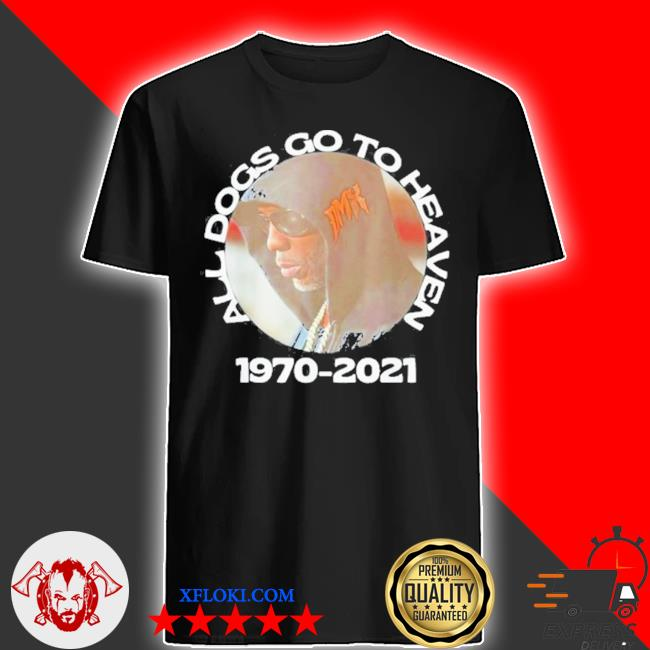 Dmx all dogs go to heaven 1970 2021 rip dmx shirt
