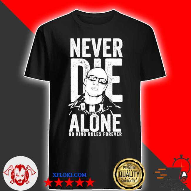 Dmx never die alone no king rules forever new 2021 shirt