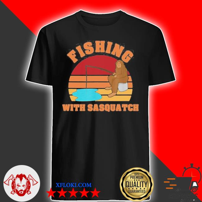 Fishing with sasquatch new 2021 shirt
