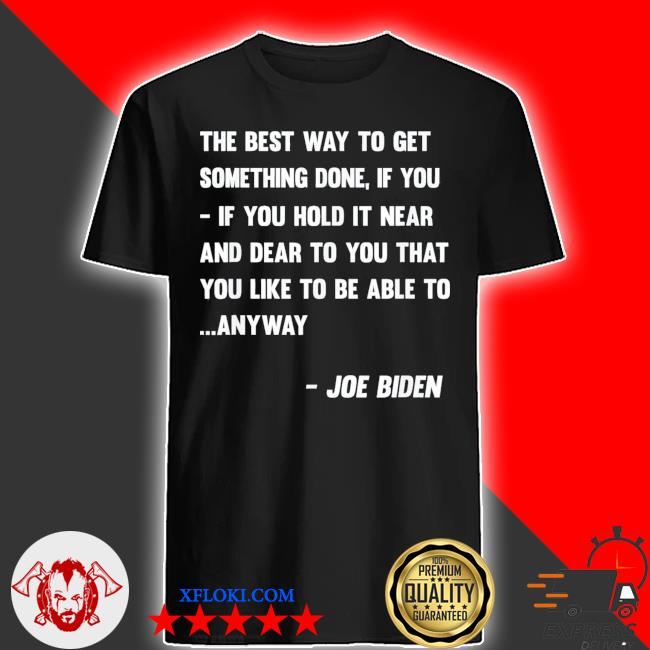 Funny Joe Biden anyway quote speech 2021 press conference shirt