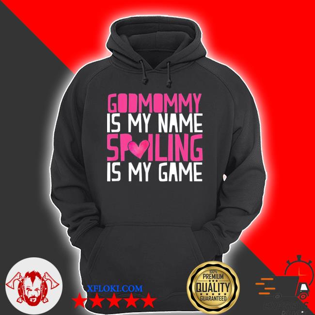 Godmommy is my name spoiling is my game godmom mother s hoodie