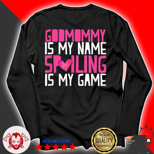 Godmommy is my name spoiling is my game godmom mother s longsleeve