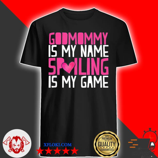 Godmommy is my name spoiling is my game godmom mother shirt