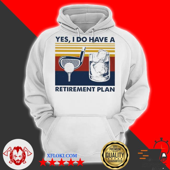 Golf yes I do have a retirement plan new 2021 s hoodie