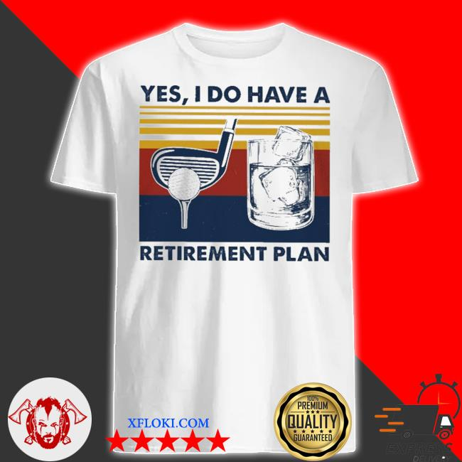 Golf yes I do have a retirement plan new 2021 shirt
