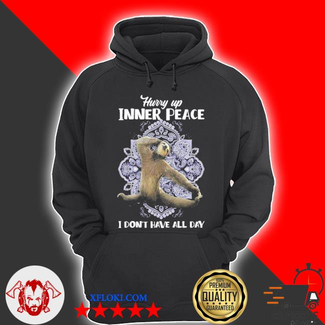 Hurry up inner peace I don't have all day new 2021 s hoodie