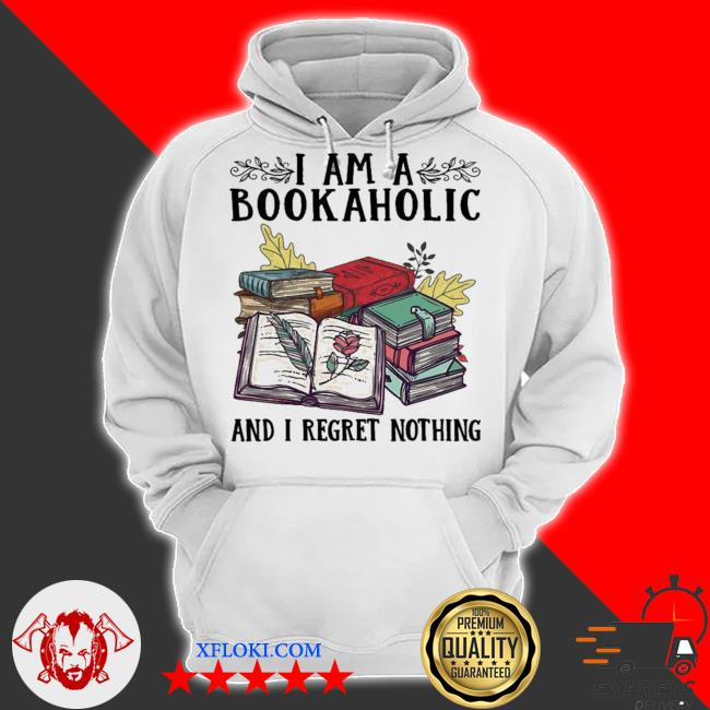 I am a bookaholic and I regret nothing new 2021 s hoodie