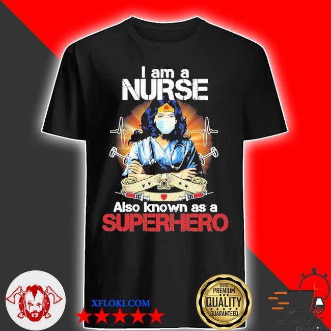 I am a nurse also known as a superhero new 2021 shirt