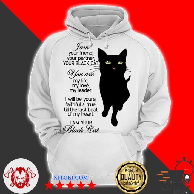 I am your friend your partner your black cat you are my life my love my leader I am your black cat new 2021 s hoodie