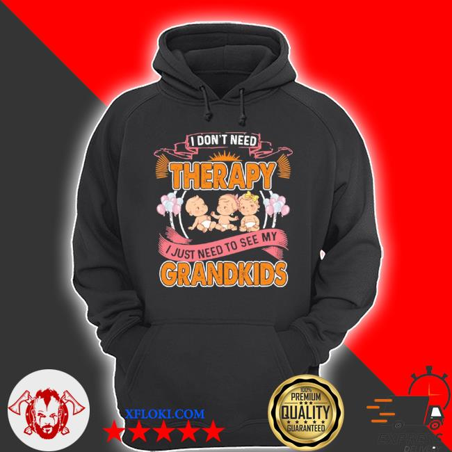 I don't need therapy I just need to see my grandkids s hoodie