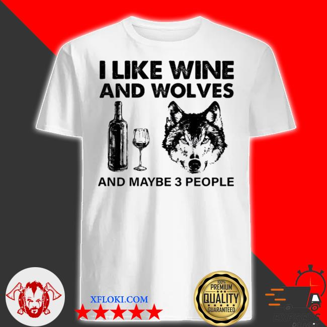 I like wine and wolves and maybe 3 people new 2021 shirt