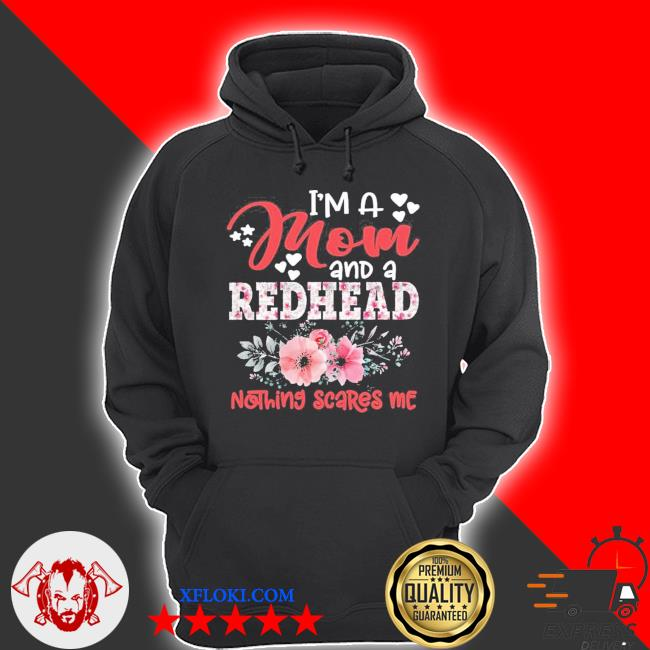 I'm a mom and a redhead nothing scares me new 2021 s hoodie