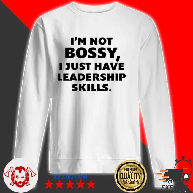 I'm not bossy I just have leadership skills new 2021 s sweatshirt