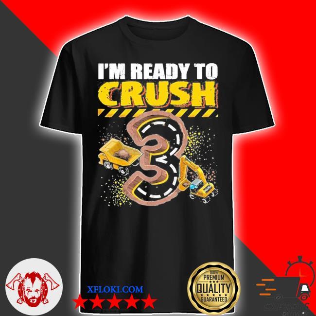 I'm ready to crush 3 construction excavator 3rd birthday boy new 2021 shirt