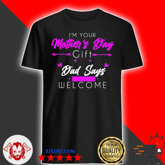 I'm your mother's day dad says new 2021 shirt