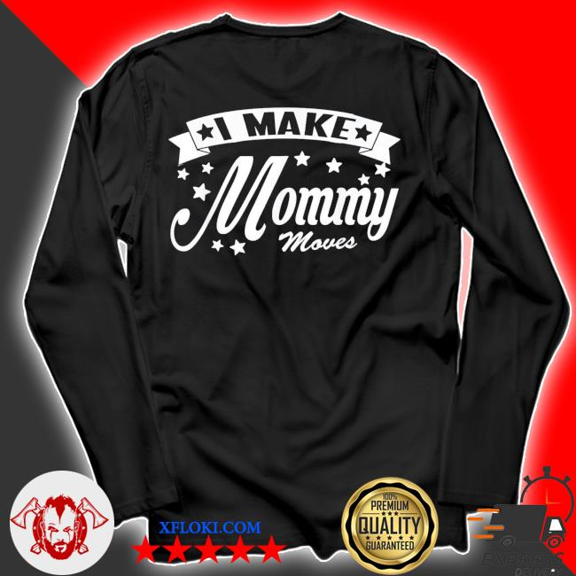 I make mommy moves new 2021 s longsleeve