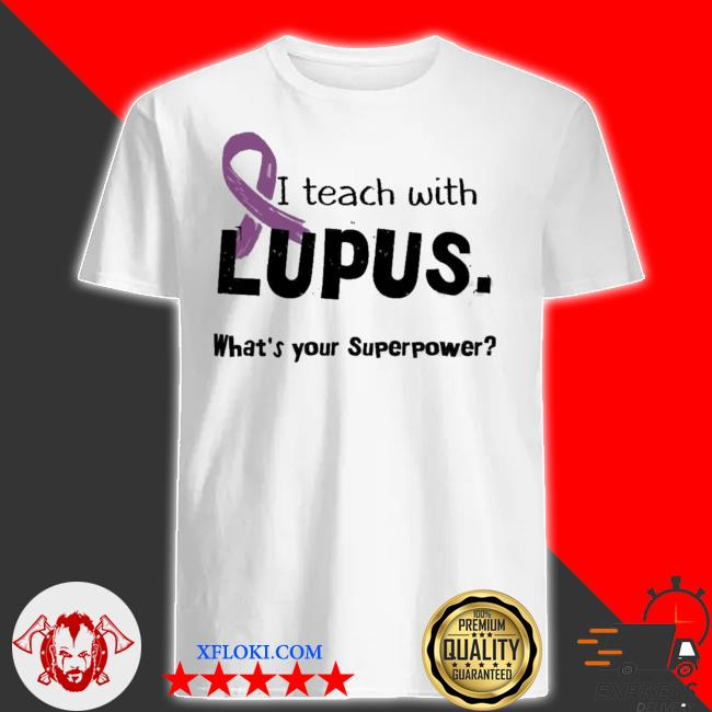 I teach with lupus what's your superpower 2021 shirt