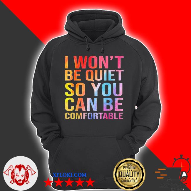I won't be quiet so you can be comfortable new 2021 s hoodie