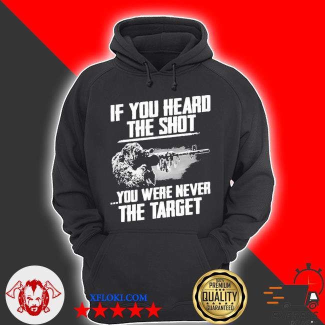If you heard the shot you were never the target new 2021 s hoodie