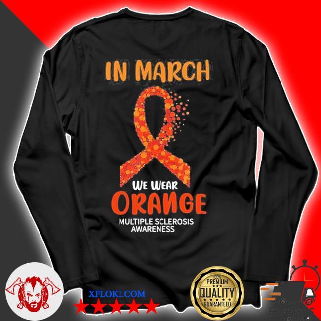 In march we wear orange multiple sclerosis ribbon new 2021 s longsleeve