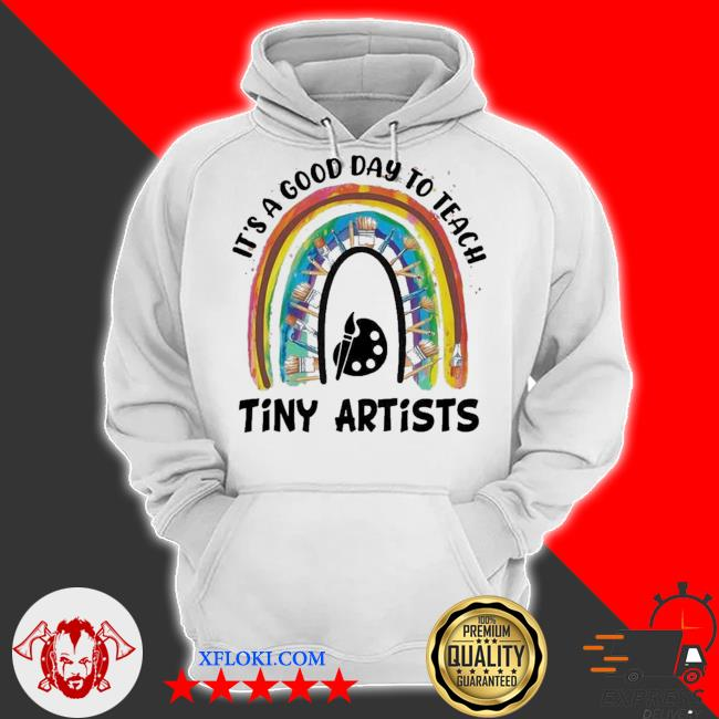 It's a good day to teach tiny artists new 2021 s hoodie