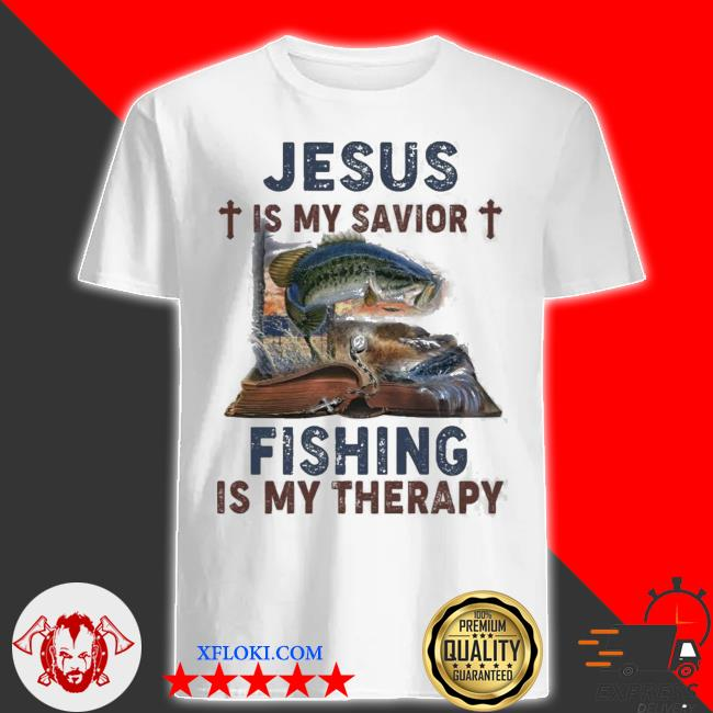 Jesus is my savior fishing is my therapy graphics new 2021 shirt
