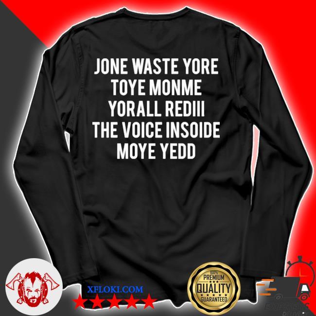 Jone waste yore toye monme yorall rediiI the voice insoide moye yedd new 2021 s longsleeve