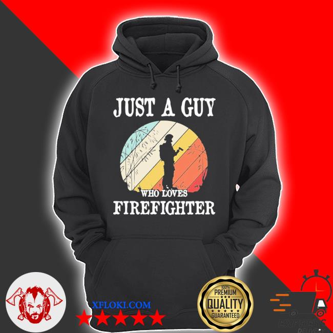 Just a guy who loves firefighter new 2021 s hoodie