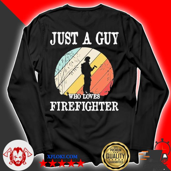 Just a guy who loves firefighter new 2021 s longsleeve
