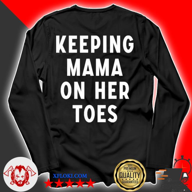 Keeping mama on her toes 2021 s longsleeve