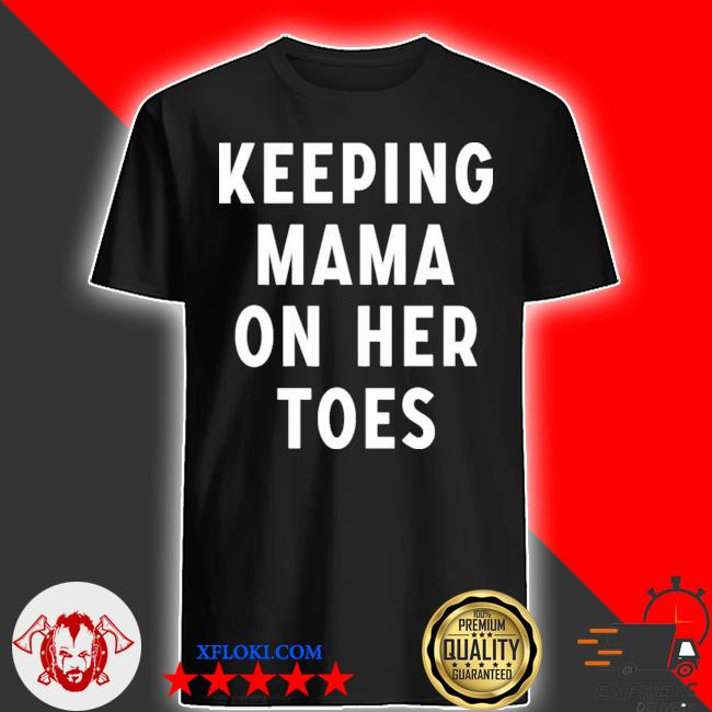 Keeping mama on her toes 2021 shirt