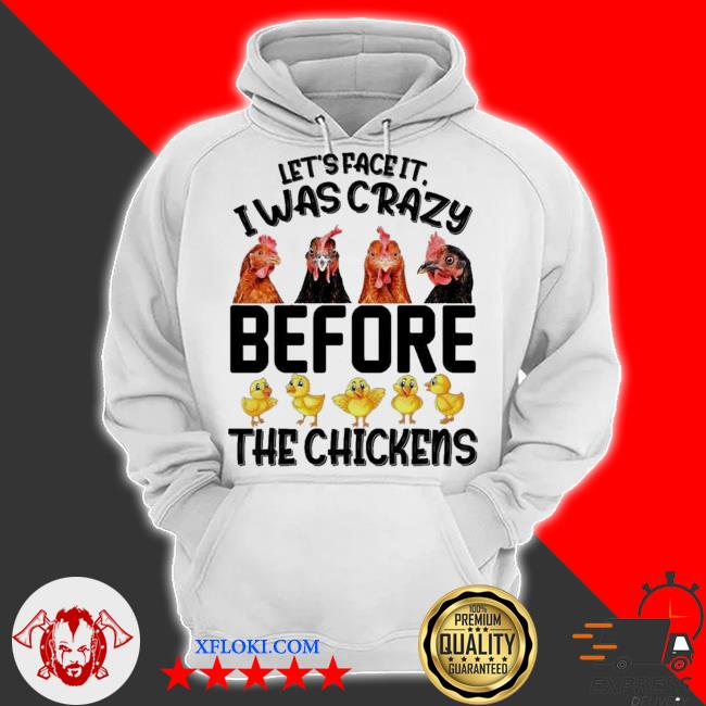 Let's face it I was crazy before the chickens s hoodie