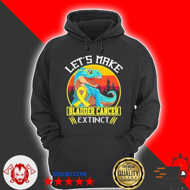 Let's make bladder cancer extinct vintage new 2021 s hoodie