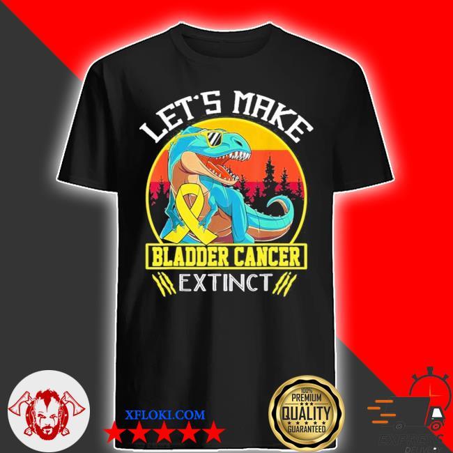 Let's make bladder cancer extinct vintage new 2021 shirt